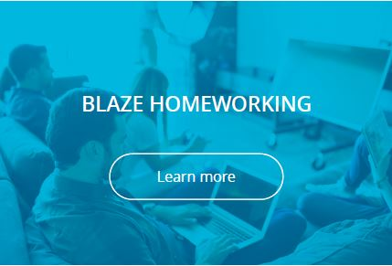 Blaze solutions for businesses with Home Workers and employees Working from Home, and those with home offices.